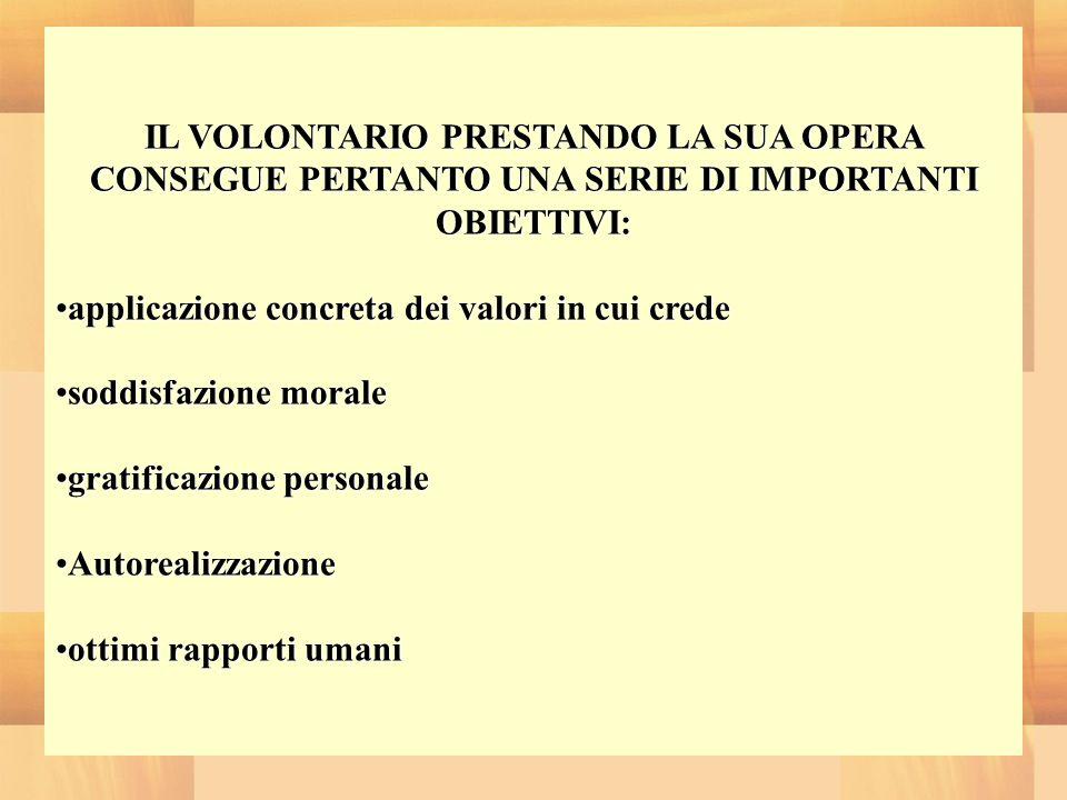 D.ssa Denise Camorani IL VOLONTARIO PRESTANDO LA SUA OPERA CONSEGUE PERTANTO UNA SERIE DI IMPORTANTI OBIETTIVI: applicazione concreta dei valori in cu
