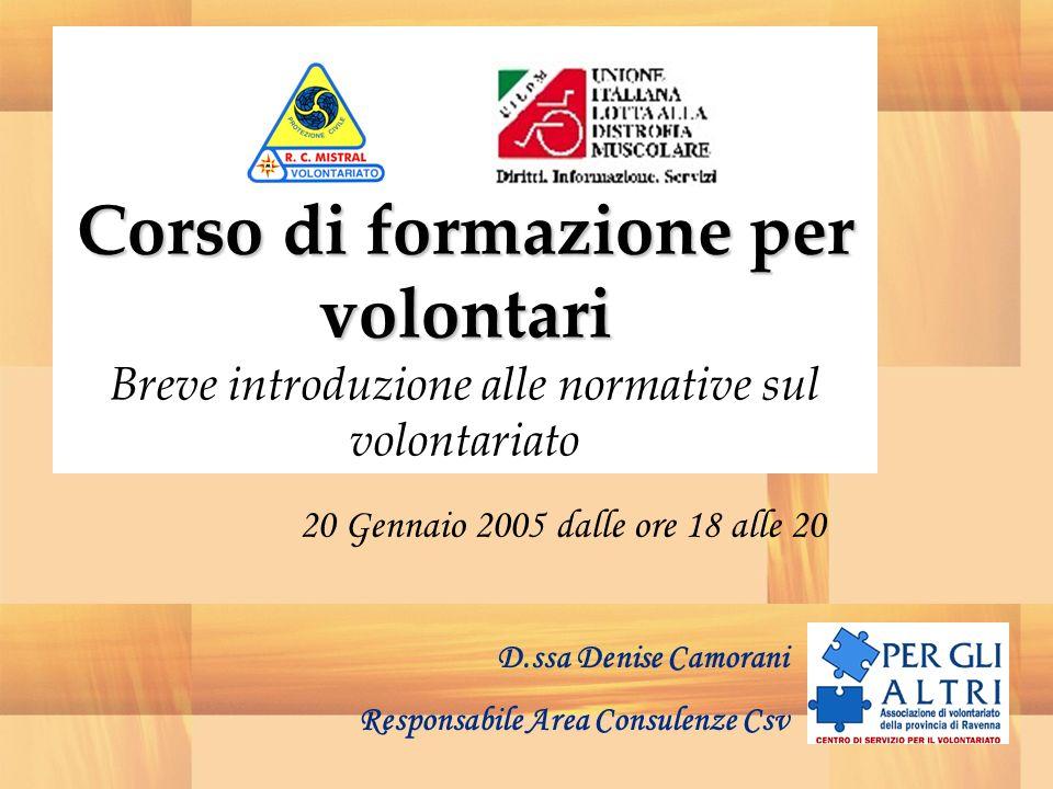 Corso di formazione per volontari Corso di formazione per volontari Breve introduzione alle normative sul volontariato 20 Gennaio 2005 dalle ore 18 alle 20 D.ssa Denise Camorani Responsabile Area Consulenze Csv