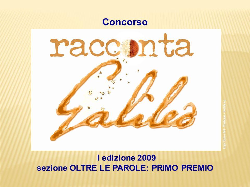 I edizione 2009 sezione OLTRE LE PAROLE: PRIMO PREMIO Concorso