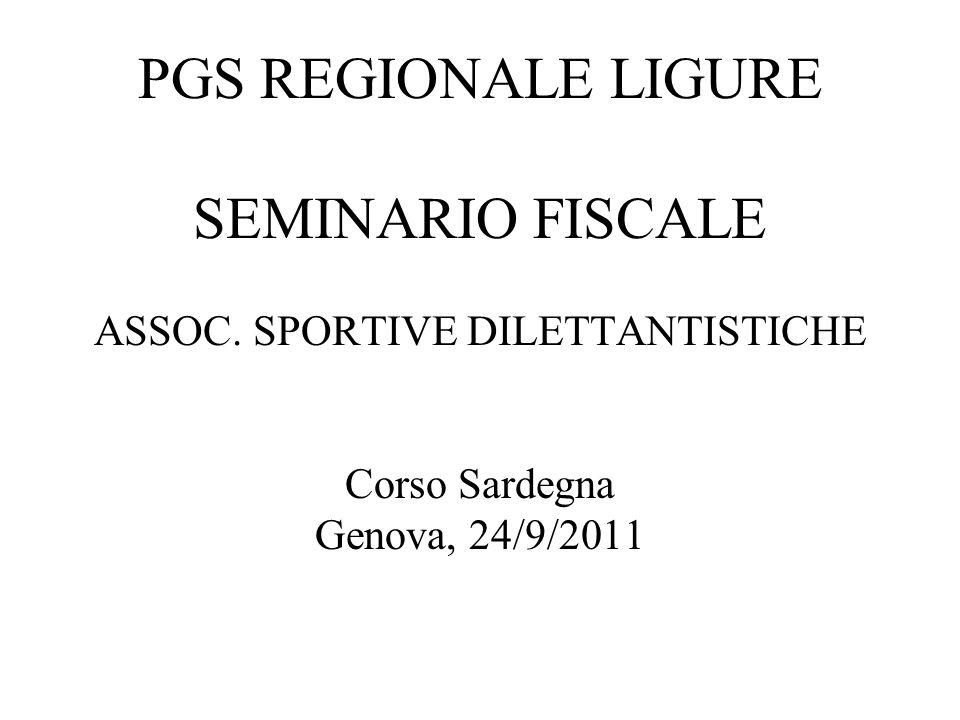 1 PGS REGIONALE LIGURE SEMINARIO FISCALE ASSOC. SPORTIVE DILETTANTISTICHE Corso Sardegna Genova, 24/9/2011