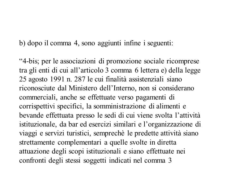 b) dopo il comma 4, sono aggiunti infine i seguenti: 4-bis; per le associazioni di promozione sociale ricomprese tra gli enti di cui allarticolo 3 com