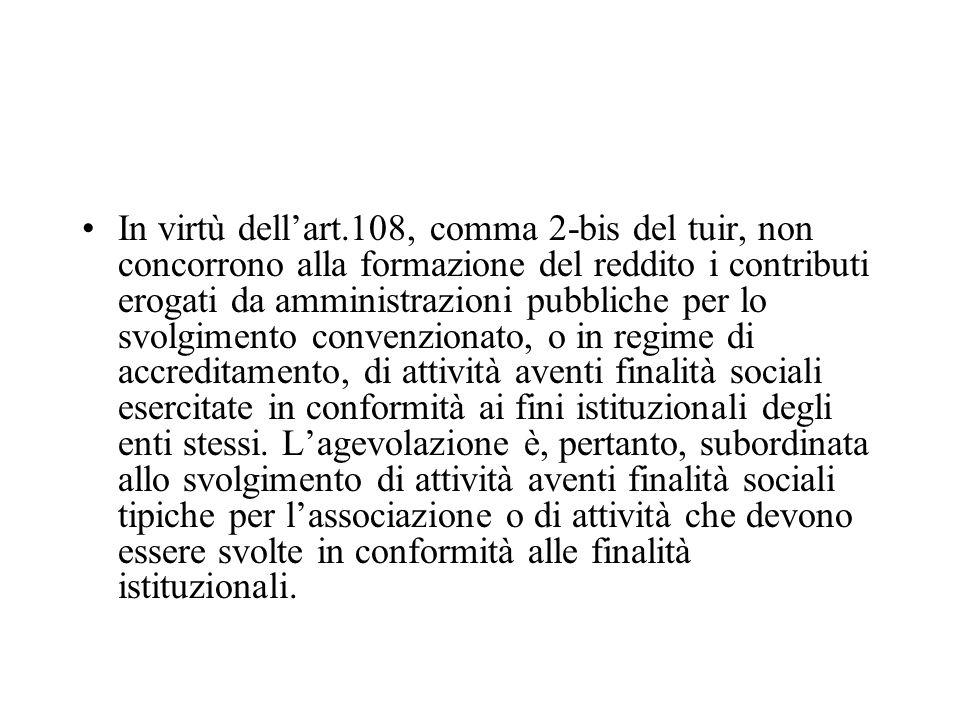 In virtù dellart.108, comma 2-bis del tuir, non concorrono alla formazione del reddito i contributi erogati da amministrazioni pubbliche per lo svolgi