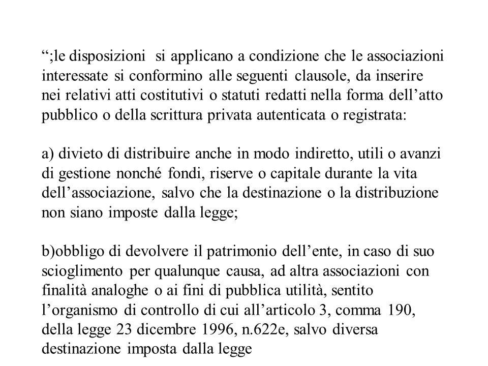 ;le disposizioni si applicano a condizione che le associazioni interessate si conformino alle seguenti clausole, da inserire nei relativi atti costitu
