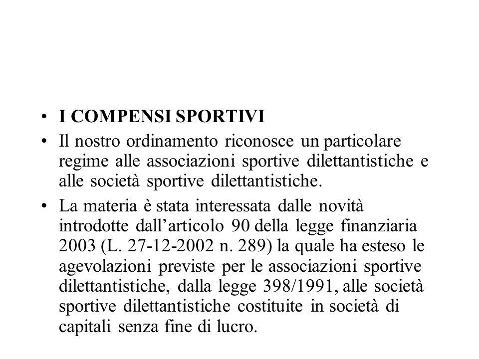 I COMPENSI SPORTIVI Il nostro ordinamento riconosce un particolare regime alle associazioni sportive dilettantistiche e alle società sportive dilettan