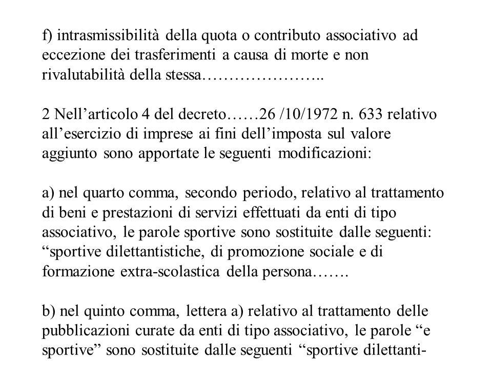 f) intrasmissibilità della quota o contributo associativo ad eccezione dei trasferimenti a causa di morte e non rivalutabilità della stessa………………….. 2