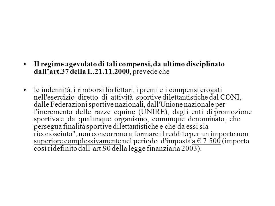 Il regime agevolato di tali compensi, da ultimo disciplinato dallart.37 della L.21.11.2000, prevede che le indennità, i rimborsi forfettari, i premi e