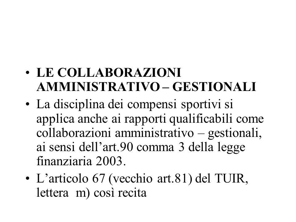 LE COLLABORAZIONI AMMINISTRATIVO – GESTIONALI La disciplina dei compensi sportivi si applica anche ai rapporti qualificabili come collaborazioni ammin
