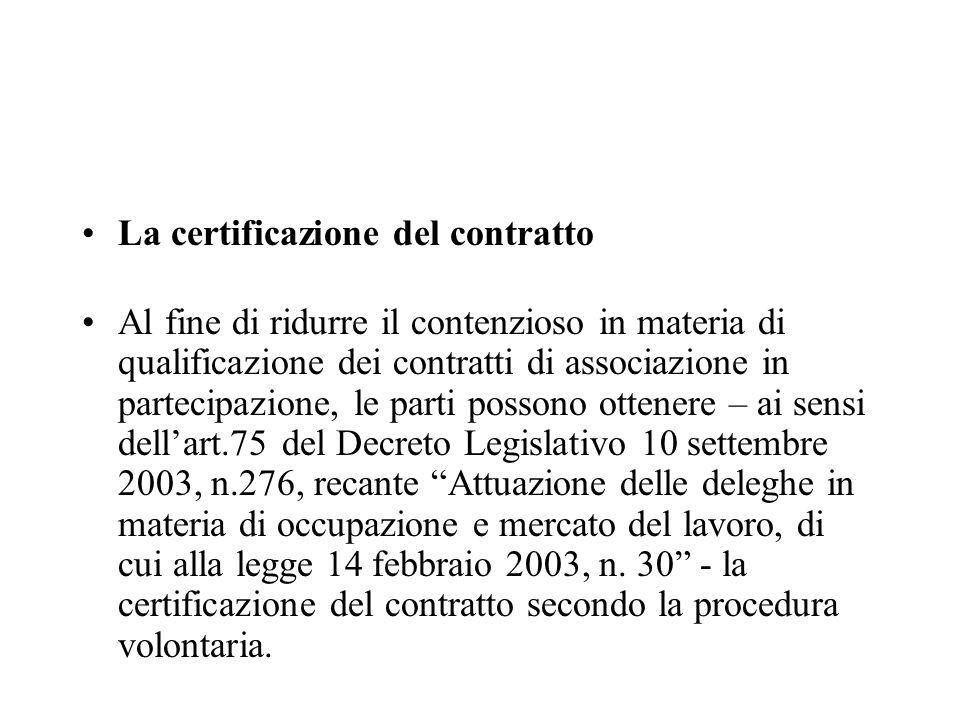 La certificazione del contratto Al fine di ridurre il contenzioso in materia di qualificazione dei contratti di associazione in partecipazione, le par