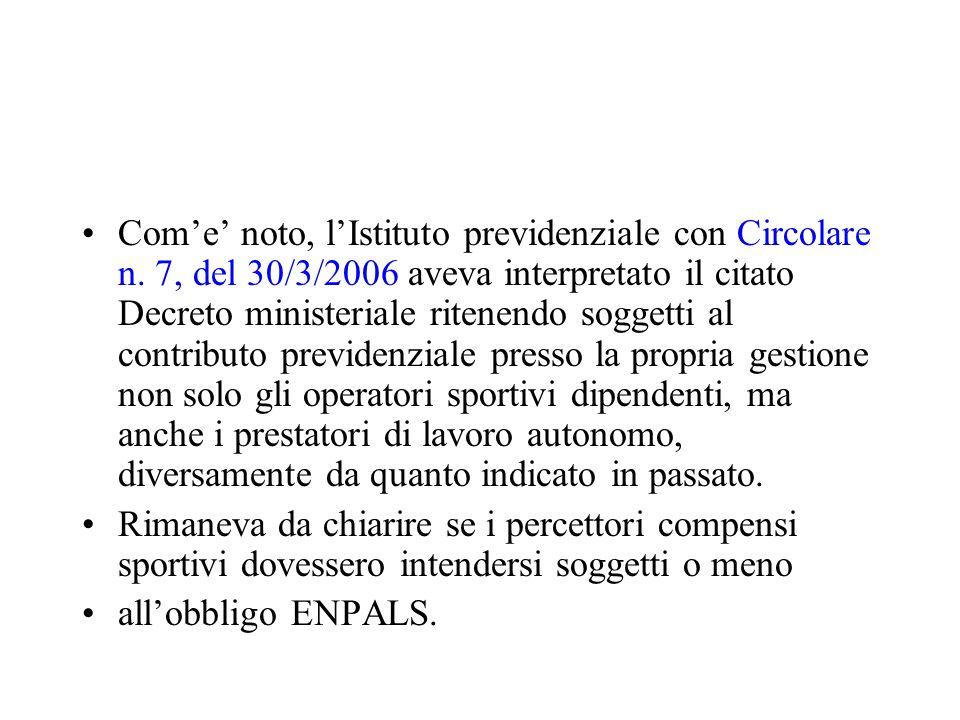 Come noto, lIstituto previdenziale con Circolare n. 7, del 30/3/2006 aveva interpretato il citato Decreto ministeriale ritenendo soggetti al contribut