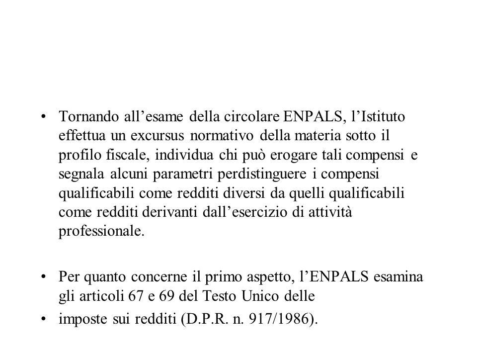 Tornando allesame della circolare ENPALS, lIstituto effettua un excursus normativo della materia sotto il profilo fiscale, individua chi può erogare t