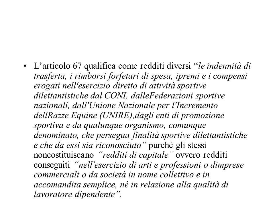 Larticolo 67 qualifica come redditi diversi le indennità di trasferta, i rimborsi forfetari di spesa, ipremi e i compensi erogati nell'esercizio diret