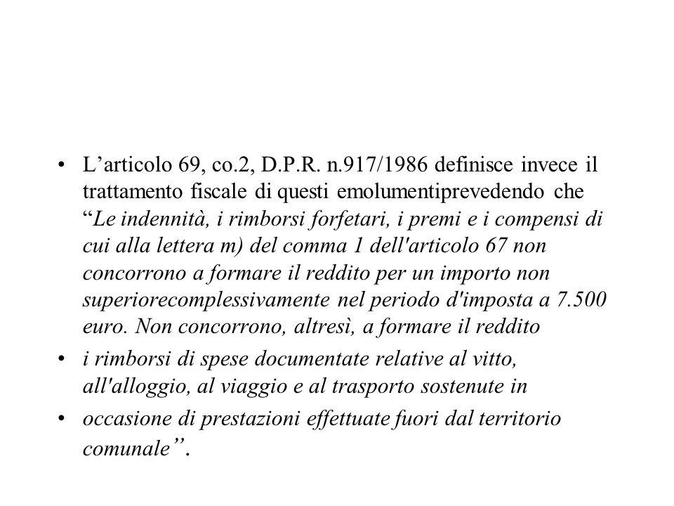 Larticolo 69, co.2, D.P.R. n.917/1986 definisce invece il trattamento fiscale di questi emolumentiprevedendo cheLe indennità, i rimborsi forfetari, i