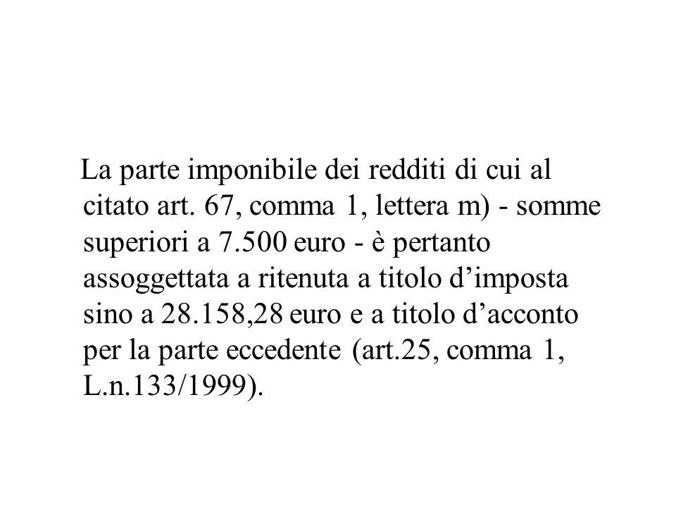 La parte imponibile dei redditi di cui al citato art. 67, comma 1, lettera m) - somme superiori a 7.500 euro - è pertanto assoggettata a ritenuta a ti