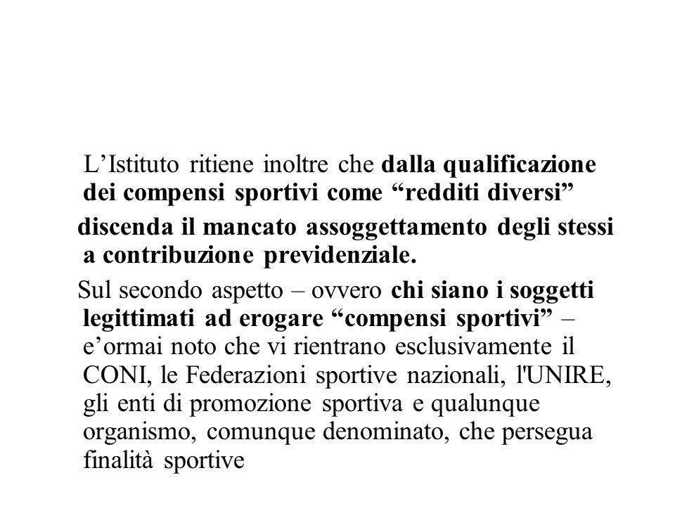 LIstituto ritiene inoltre che dalla qualificazione dei compensi sportivi come redditi diversi discenda il mancato assoggettamento degli stessi a contr
