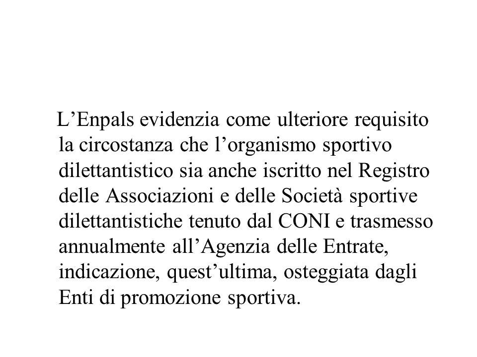 LEnpals evidenzia come ulteriore requisito la circostanza che lorganismo sportivo dilettantistico sia anche iscritto nel Registro delle Associazioni e