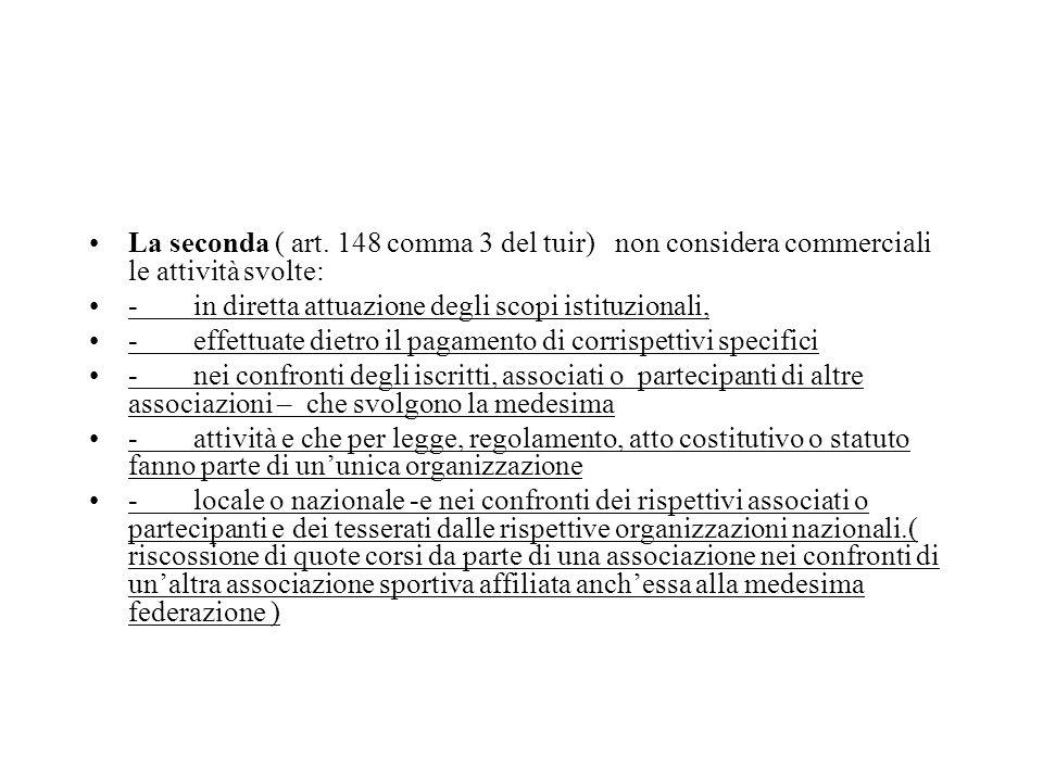 La seconda ( art. 148 comma 3 del tuir) non considera commerciali le attività svolte: -in diretta attuazione degli scopi istituzionali, -effettuate di