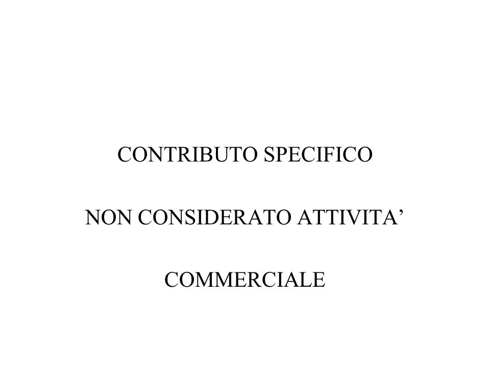 CONTRIBUTO SPECIFICO NON CONSIDERATO ATTIVITA COMMERCIALE