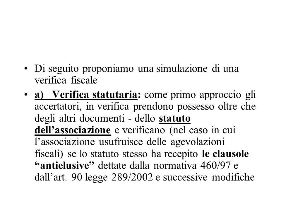 Di seguito proponiamo una simulazione di una verifica fiscale a)Verifica statutaria: come primo approccio gli accertatori, in verifica prendono posses