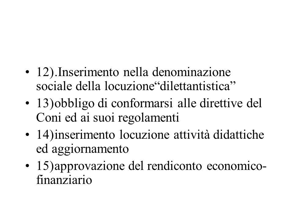 12).Inserimento nella denominazione sociale della locuzionedilettantistica 13)obbligo di conformarsi alle direttive del Coni ed ai suoi regolamenti 14