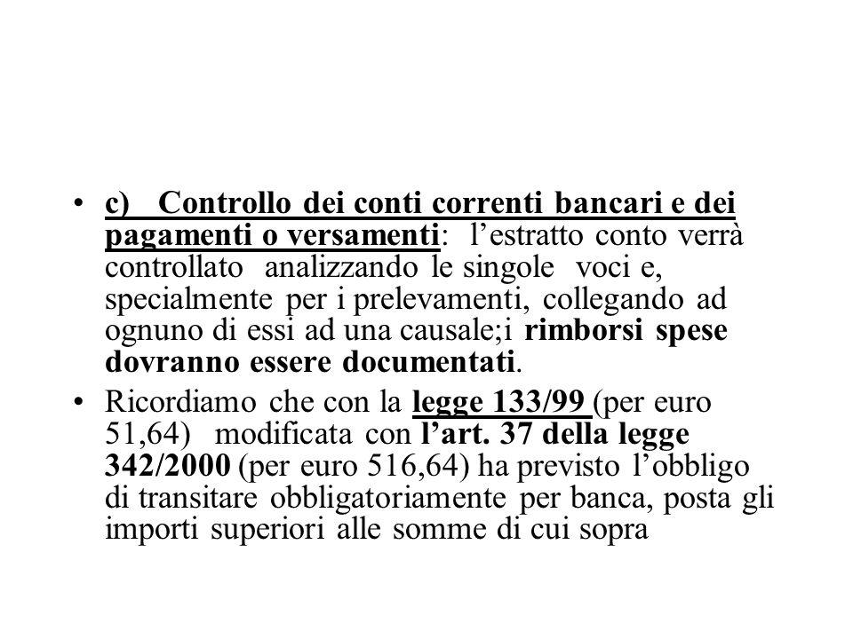 c)Controllo dei conti correnti bancari e dei pagamenti o versamenti: lestratto conto verrà controllato analizzando le singole voci e, specialmente per