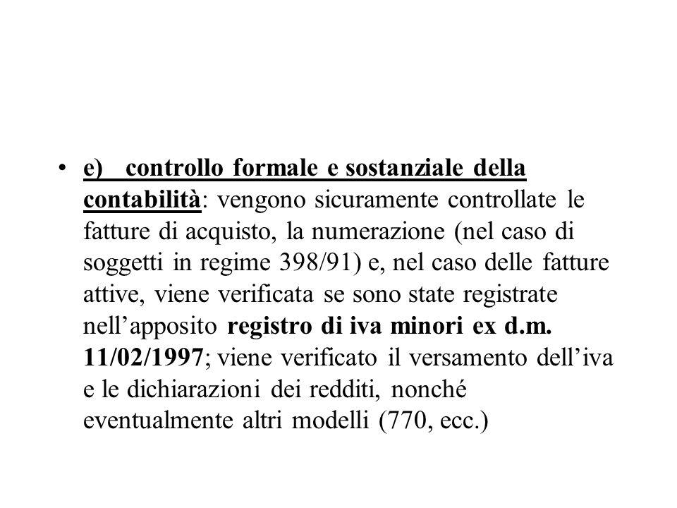 e)controllo formale e sostanziale della contabilità: vengono sicuramente controllate le fatture di acquisto, la numerazione (nel caso di soggetti in r