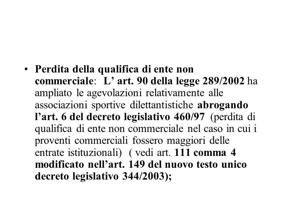 Perdita della qualifica di ente non commerciale: L art. 90 della legge 289/2002 ha ampliato le agevolazioni relativamente alle associazioni sportive d