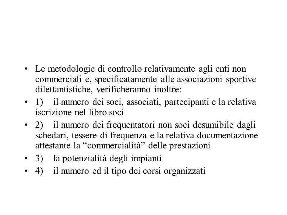 Le metodologie di controllo relativamente agli enti non commerciali e, specificatamente alle associazioni sportive dilettantistiche, verificheranno in