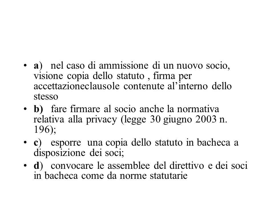 a)nel caso di ammissione di un nuovo socio, visione copia dello statuto, firma per accettazioneclausole contenute alinterno dello stesso b)fare firmar