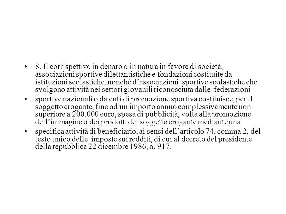 8. Il corrispettivo in denaro o in natura in favore di società, associazioni sportive dilettantistiche e fondazioni costituite da istituzioni scolasti