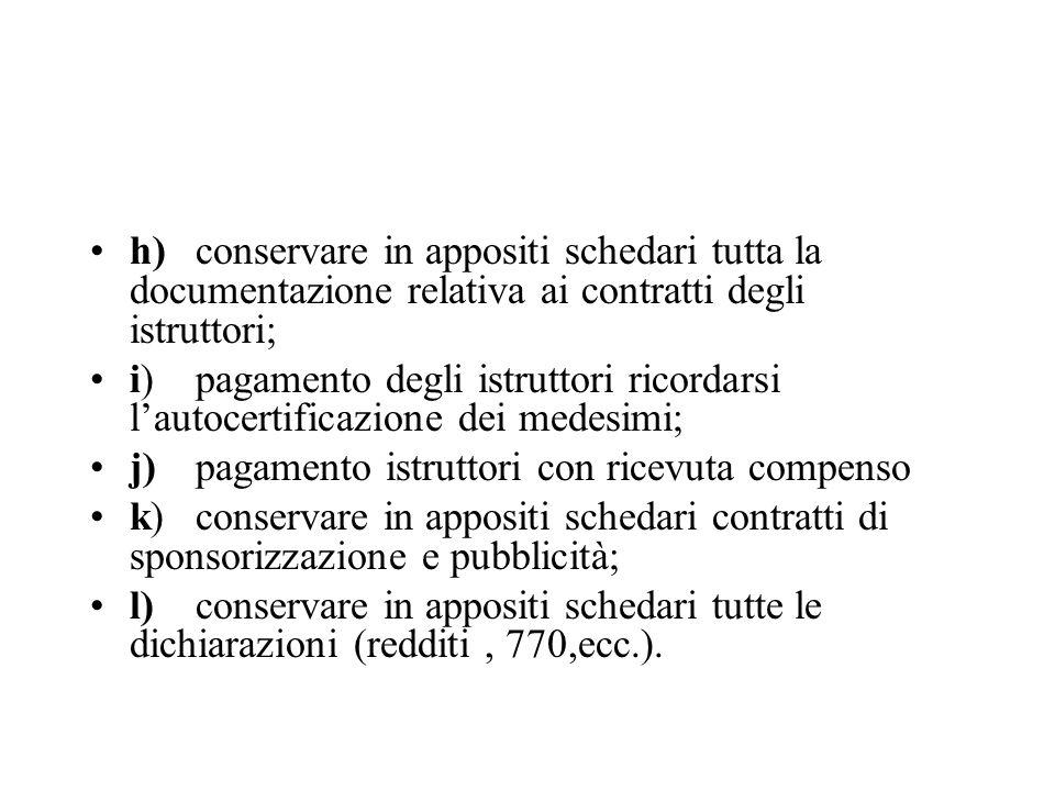 h)conservare in appositi schedari tutta la documentazione relativa ai contratti degli istruttori; i)pagamento degli istruttori ricordarsi lautocertifi