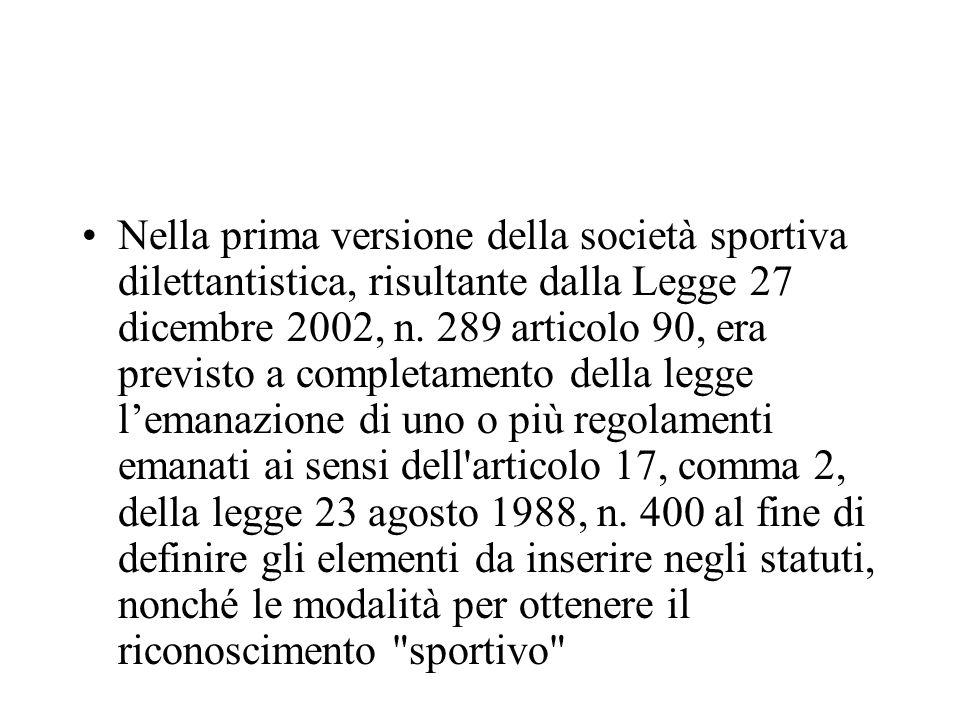 Nella prima versione della società sportiva dilettantistica, risultante dalla Legge 27 dicembre 2002, n. 289 articolo 90, era previsto a completamento