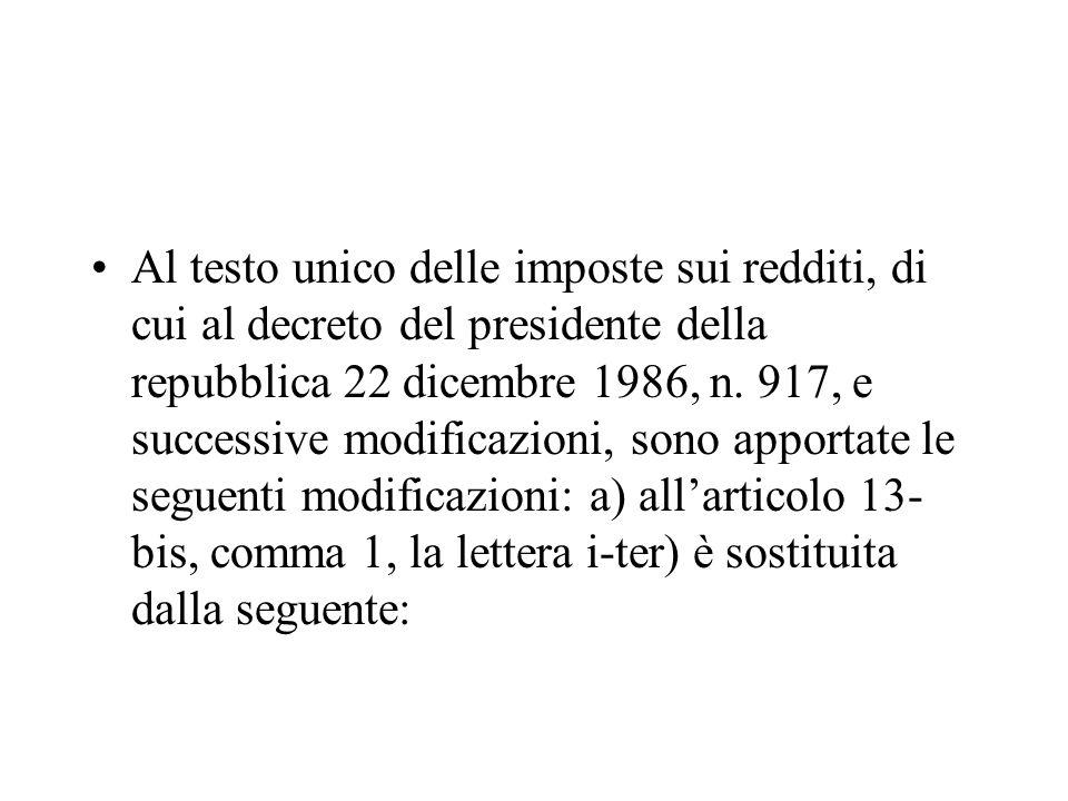 Al testo unico delle imposte sui redditi, di cui al decreto del presidente della repubblica 22 dicembre 1986, n. 917, e successive modificazioni, sono