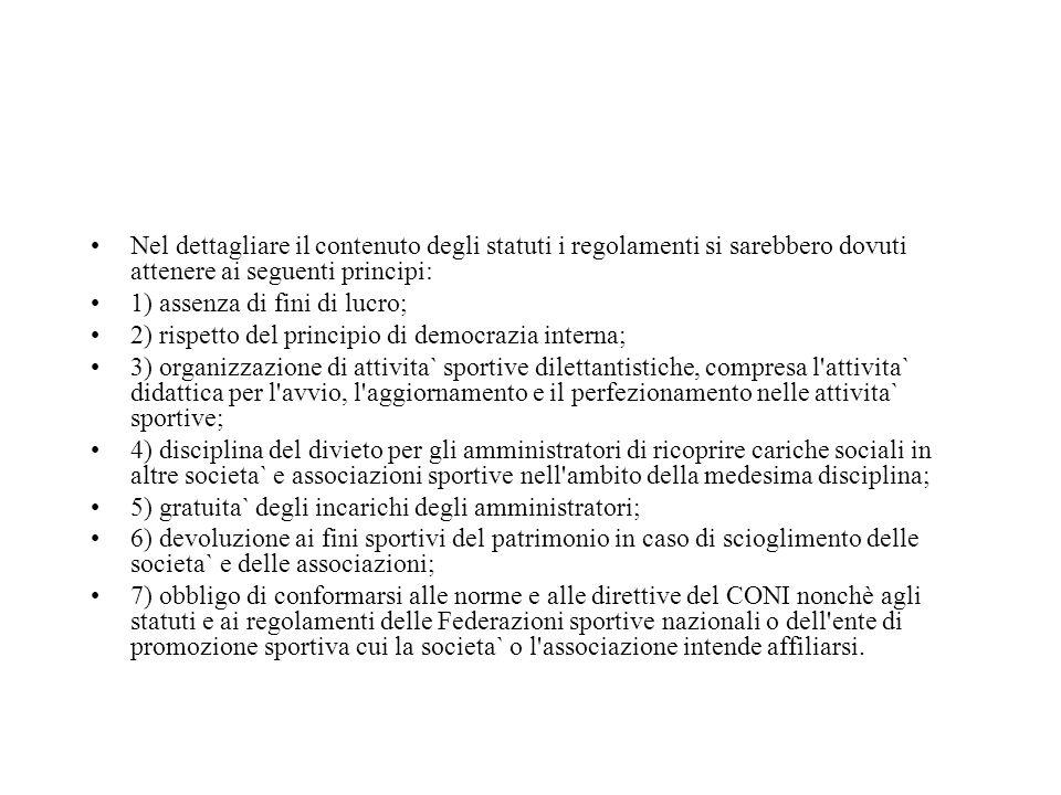 Nel dettagliare il contenuto degli statuti i regolamenti si sarebbero dovuti attenere ai seguenti principi: 1) assenza di fini di lucro; 2) rispetto d