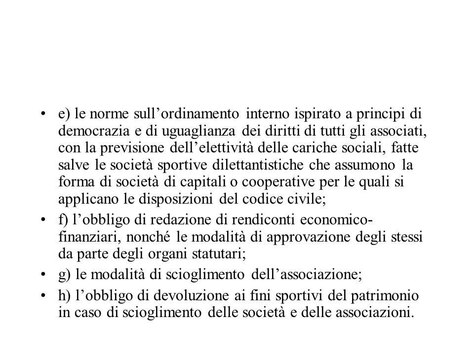 e) le norme sullordinamento interno ispirato a principi di democrazia e di uguaglianza dei diritti di tutti gli associati, con la previsione dellelett