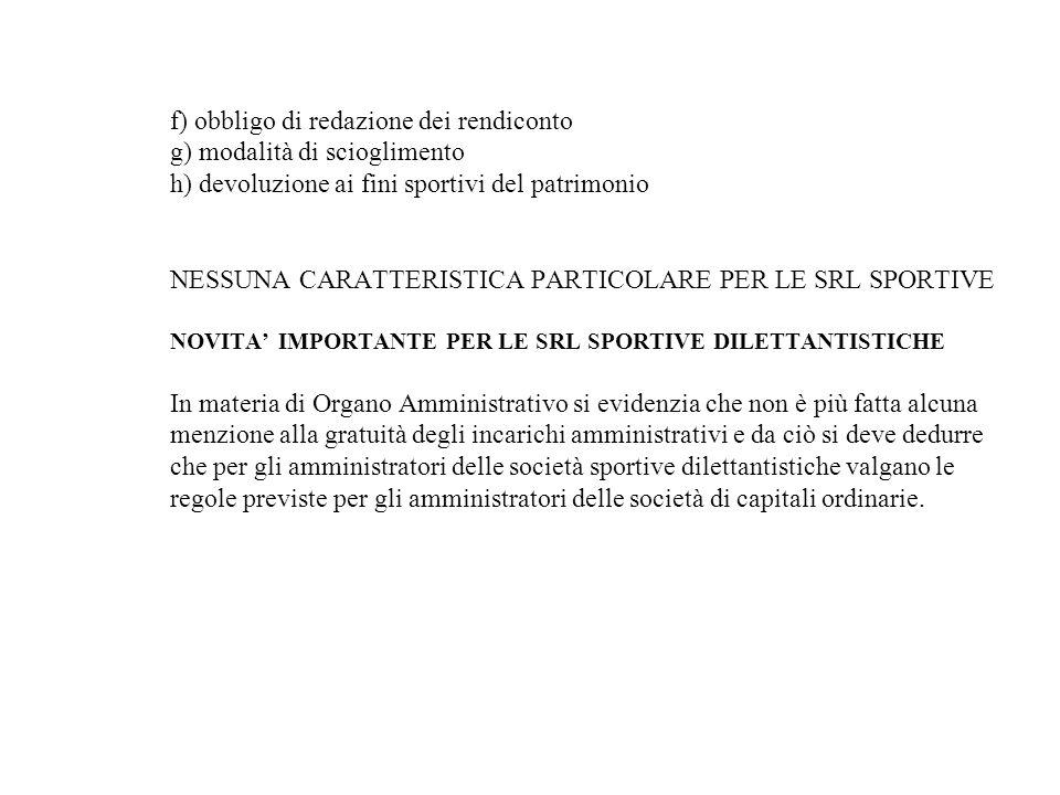 f) obbligo di redazione dei rendiconto g) modalità di scioglimento h) devoluzione ai fini sportivi del patrimonio NESSUNA CARATTERISTICA PARTICOLARE P