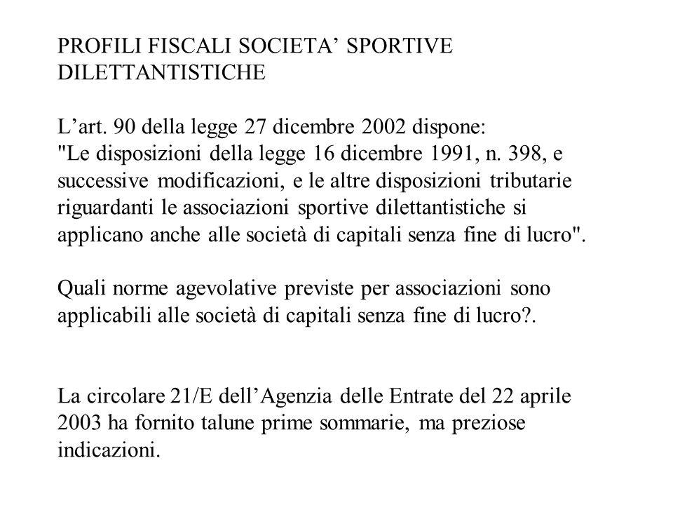 PROFILI FISCALI SOCIETA SPORTIVE DILETTANTISTICHE Lart. 90 della legge 27 dicembre 2002 dispone: