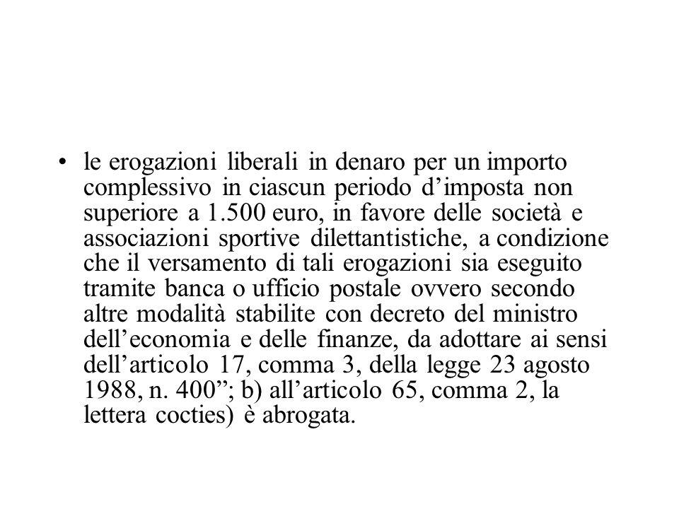 le erogazioni liberali in denaro per un importo complessivo in ciascun periodo dimposta non superiore a 1.500 euro, in favore delle società e associaz