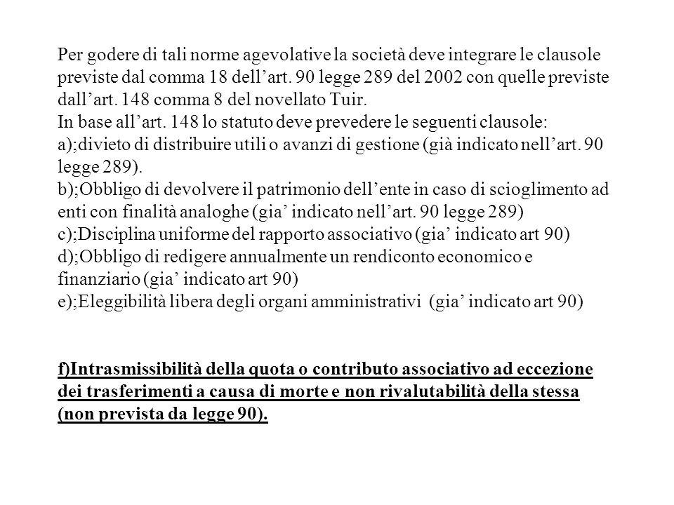 Per godere di tali norme agevolative la società deve integrare le clausole previste dal comma 18 dellart. 90 legge 289 del 2002 con quelle previste da