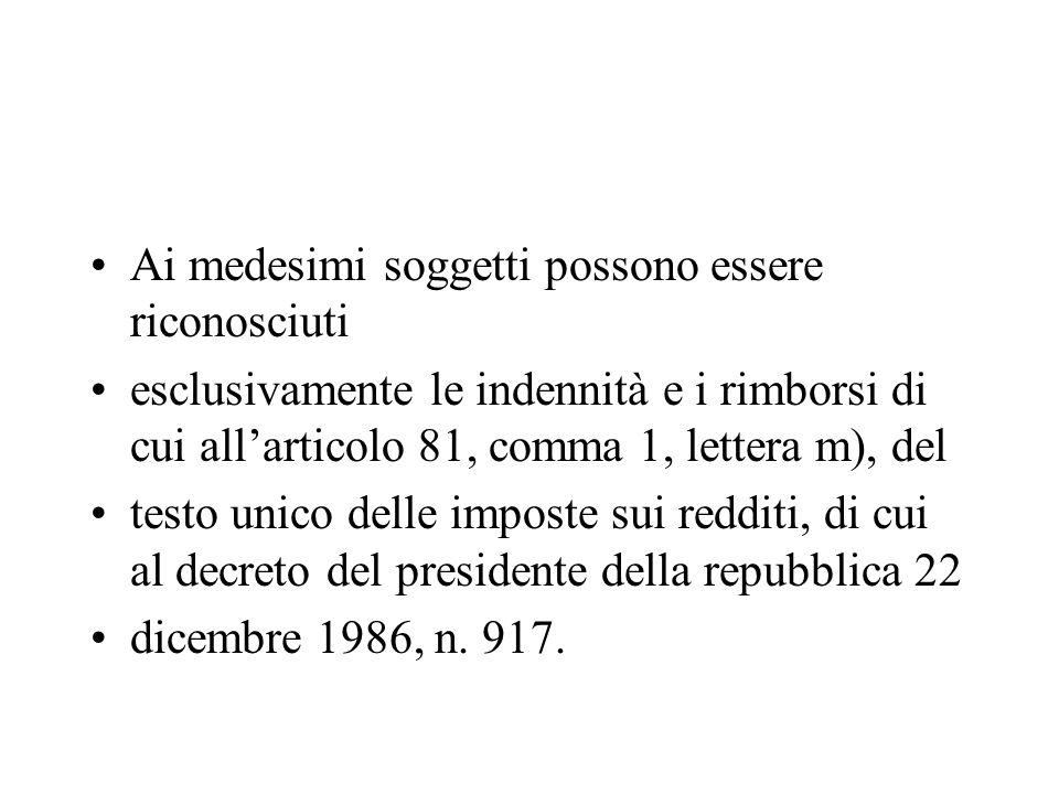 Ai medesimi soggetti possono essere riconosciuti esclusivamente le indennità e i rimborsi di cui allarticolo 81, comma 1, lettera m), del testo unico