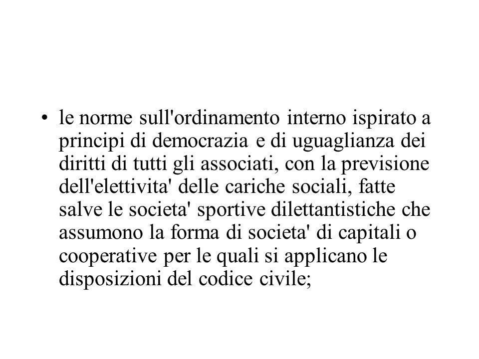 le norme sull'ordinamento interno ispirato a principi di democrazia e di uguaglianza dei diritti di tutti gli associati, con la previsione dell'eletti