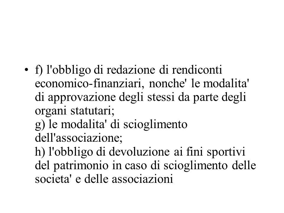 f) l'obbligo di redazione di rendiconti economico-finanziari, nonche' le modalita' di approvazione degli stessi da parte degli organi statutari; g) le