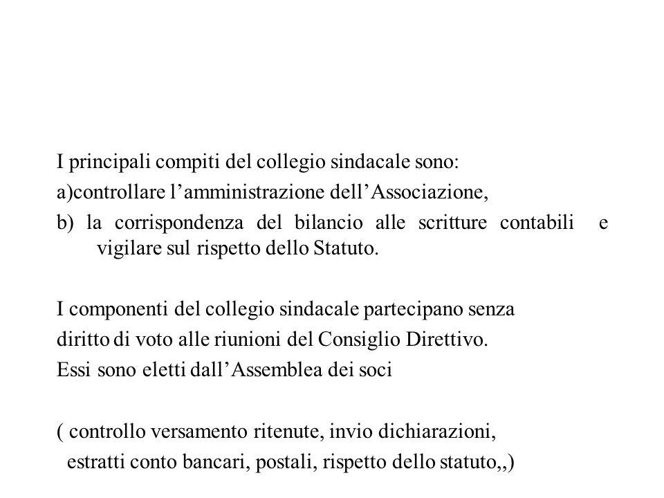 I principali compiti del collegio sindacale sono: a)controllare lamministrazione dellAssociazione, b) la corrispondenza del bilancio alle scritture co