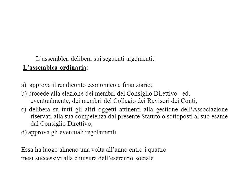 Lassemblea delibera sui seguenti argomenti: Lassemblea ordinaria: a) approva il rendiconto economico e finanziario; b) procede alla elezione dei membr