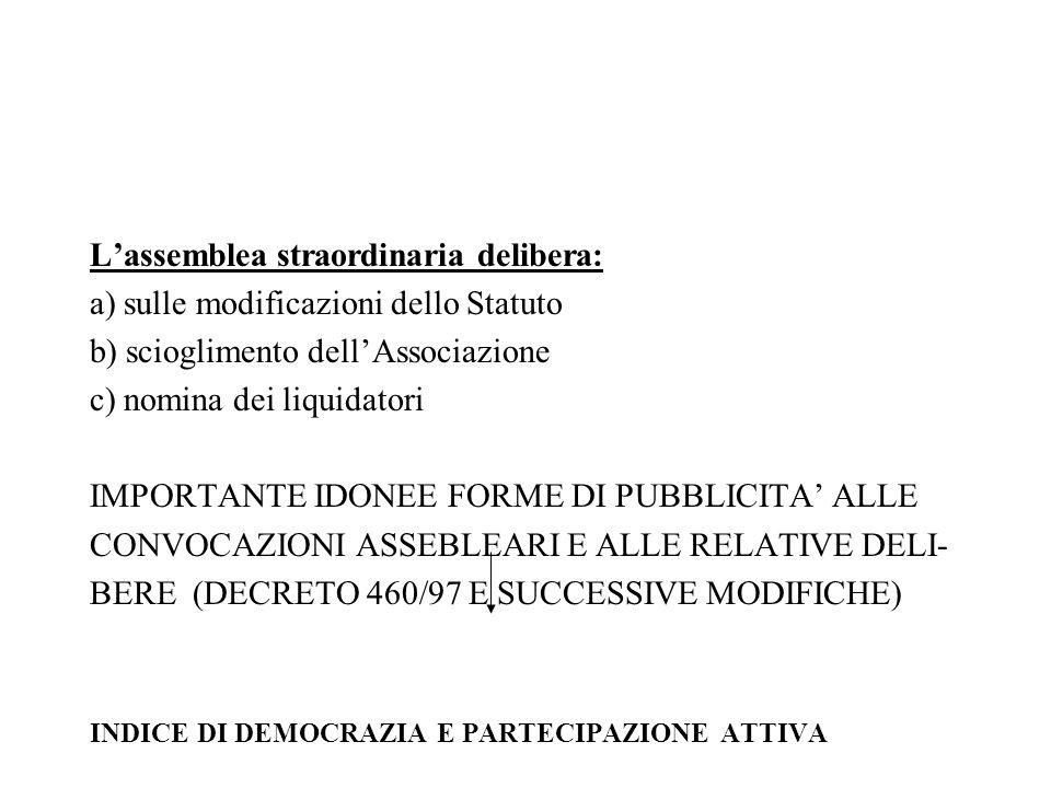 Lassemblea straordinaria delibera: a) sulle modificazioni dello Statuto b) scioglimento dellAssociazione c) nomina dei liquidatori IMPORTANTE IDONEE F