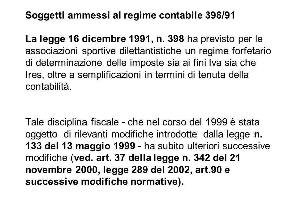 . Soggetti ammessi al regime contabile 398/91 La legge 16 dicembre 1991, n. 398 ha previsto per le associazioni sportive dilettantistiche un regime fo