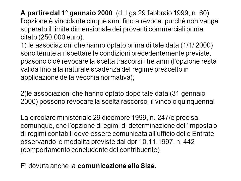 A partire dal 1° gennaio 2000 (d. Lgs 29 febbraio 1999, n. 60) lopzione è vincolante cinque anni fino a revoca purchè non venga superato il limite dim