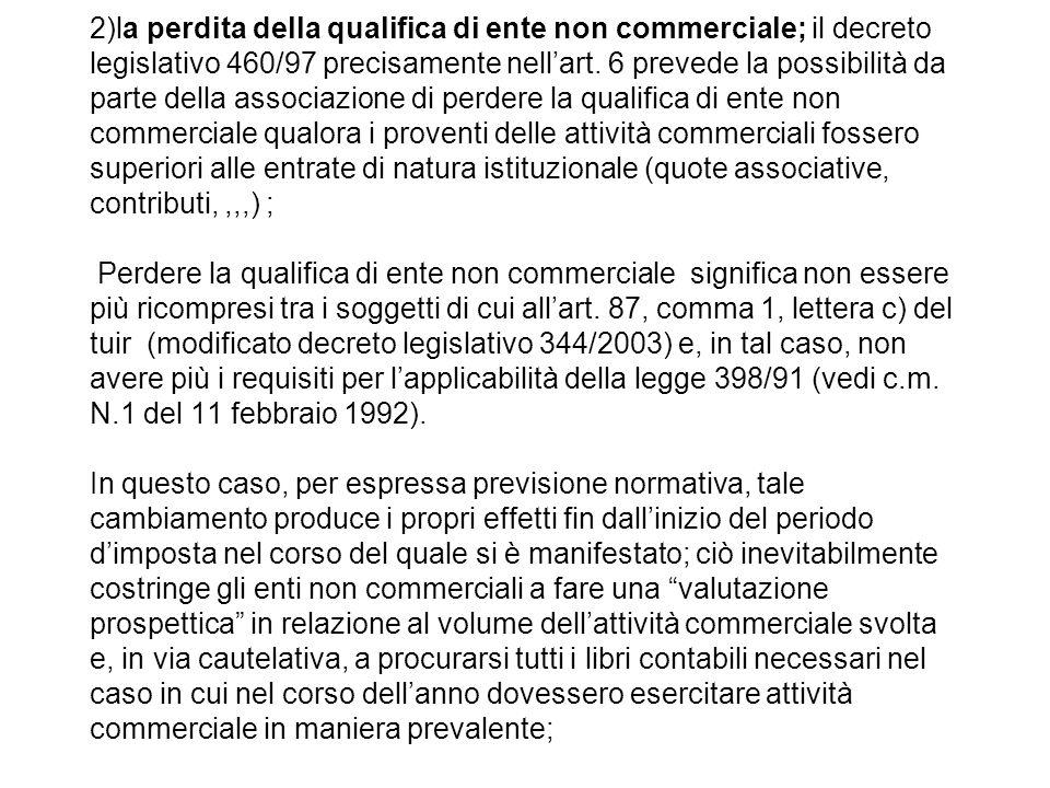 2)la perdita della qualifica di ente non commerciale; il decreto legislativo 460/97 precisamente nellart. 6 prevede la possibilità da parte della asso
