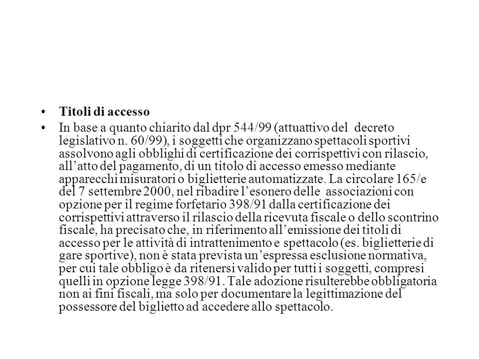 Titoli di accesso In base a quanto chiarito dal dpr 544/99 (attuattivo del decreto legislativo n. 60/99), i soggetti che organizzano spettacoli sporti