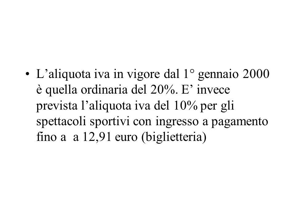 Laliquota iva in vigore dal 1° gennaio 2000 è quella ordinaria del 20%. E invece prevista laliquota iva del 10% per gli spettacoli sportivi con ingres