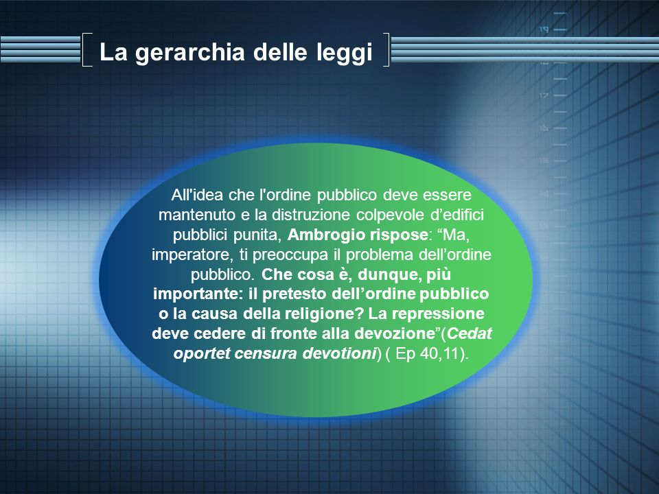 La gerarchia delle leggi All'idea che l'ordine pubblico deve essere mantenuto e la distruzione colpevole dedifici pubblici punita, Ambrogio rispose: M